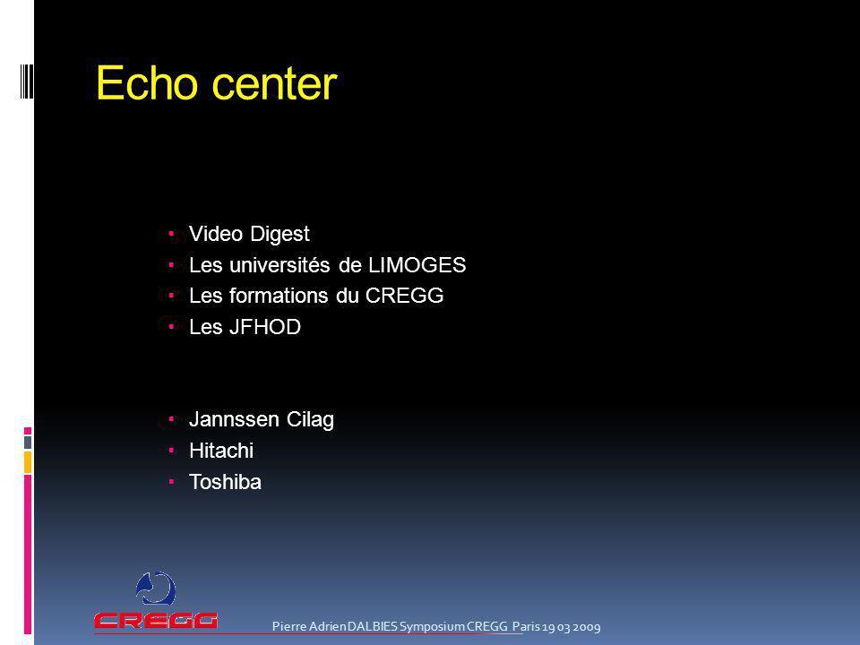 Echo center Video Digest Les universités de LIMOGES Les formations du CREGG Les JFHOD Jannssen Cilag Hitachi Toshiba Pierre Adrien DALBIES Symposium C