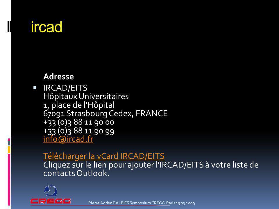 ircad Adresse IRCAD/EITS Hôpitaux Universitaires 1, place de l'Hôpital 67091 Strasbourg Cedex, FRANCE +33 (0)3 88 11 90 00 +33 (0)3 88 11 90 99 info@i