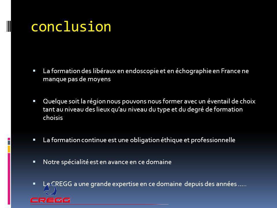 conclusion La formation des libéraux en endoscopie et en échographie en France ne manque pas de moyens Quelque soit la région nous pouvons nous former