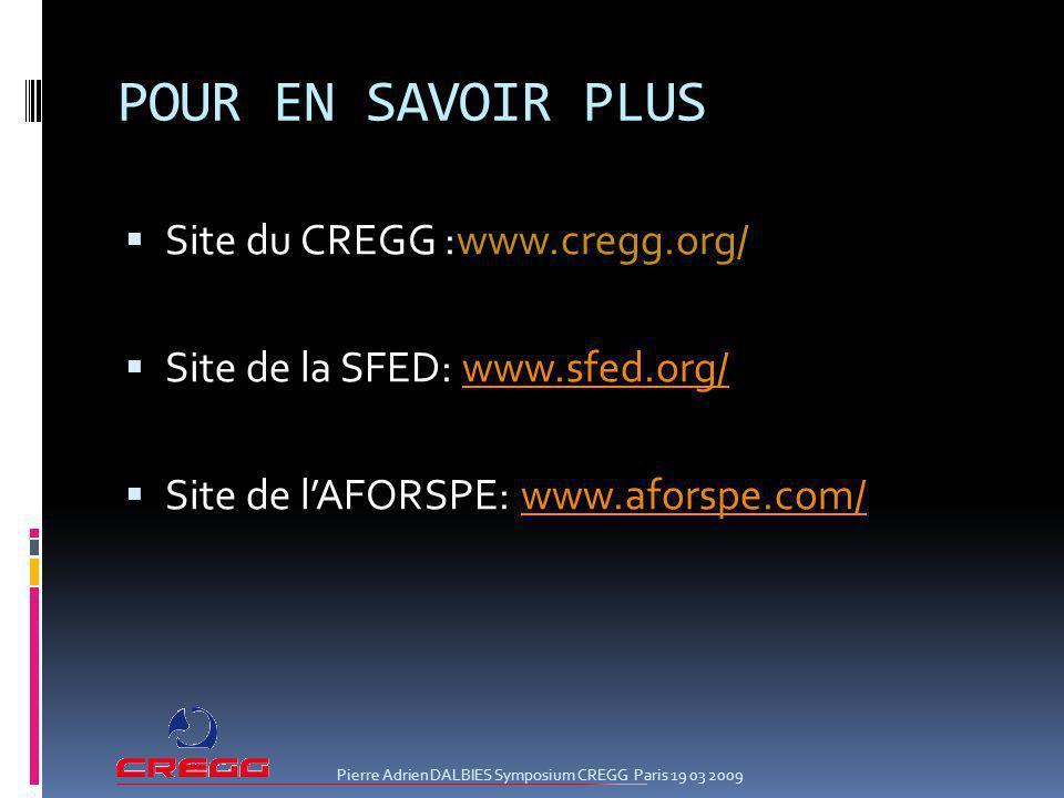POUR EN SAVOIR PLUS Site du CREGG :www.cregg.org/ Site de la SFED: www.sfed.org/www.sfed.org/ Site de lAFORSPE: www.aforspe.com/www.aforspe.com/ Pierr