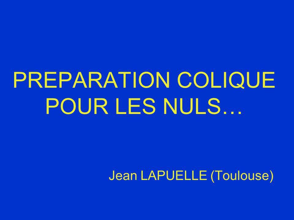 PREPARATION COLIQUE POUR LES NULS… Jean LAPUELLE (Toulouse)