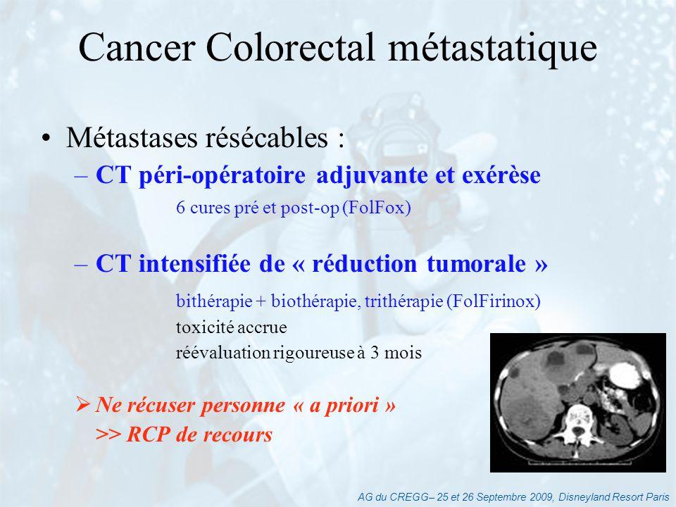 AG du CREGG– 25 et 26 Septembre 2009, Disneyland Resort Paris Métastases résécables : –CT péri-opératoire adjuvante et exérèse 6 cures pré et post-op