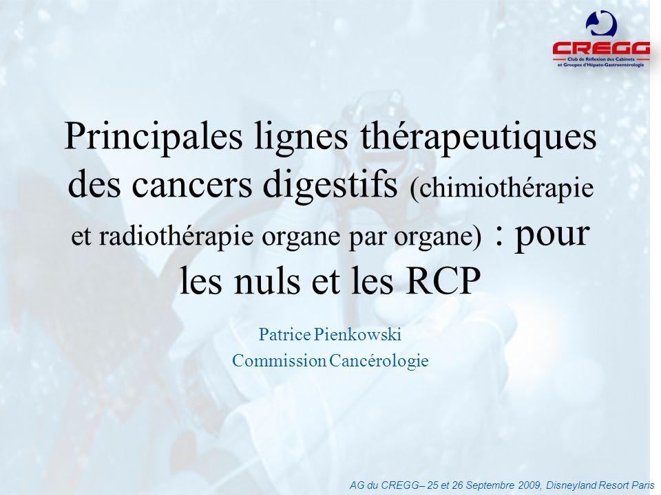 Patrice Pienkowski Commission Cancérologie AG du CREGG– 25 et 26 Septembre 2009, Disneyland Resort Paris Principales lignes thérapeutiques des cancers