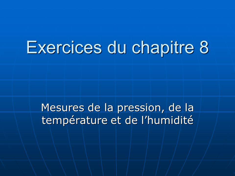Exercices du chapitre 8 Mesures de la pression, de la température et de lhumidité