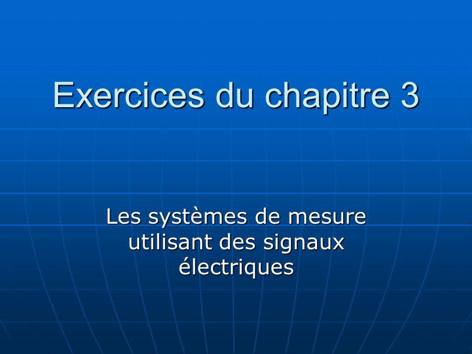 Exercices du chapitre 3 Les systèmes de mesure utilisant des signaux électriques