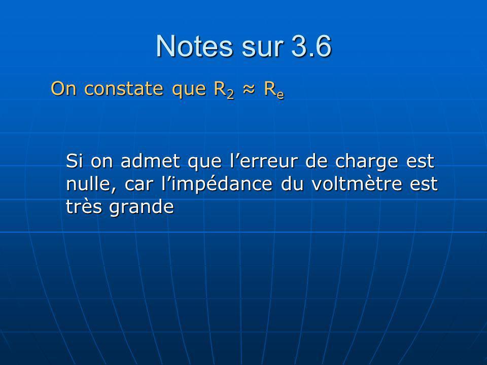 On constate que R 2 R e Si on admet que lerreur de charge est nulle, car limpédance du voltmètre est très grande Notes sur 3.6