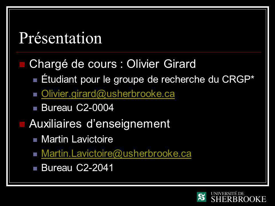 Présentation Chargé de cours : Olivier Girard Étudiant pour le groupe de recherche du CRGP* Olivier.girard@usherbrooke.ca Bureau C2-0004 Auxiliaires d