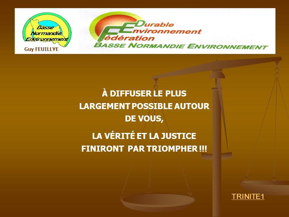 À DIFFUSER LE PLUS LARGEMENT POSSIBLE AUTOUR DE VOUS, LA VÉRITÉ ET LA JUSTICE FINIRONT PAR TRIOMPHER !!! Guy FEUILLYE TRINITE1
