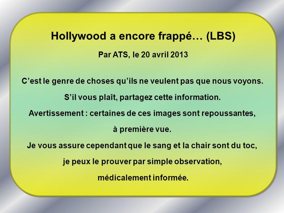 Hollywood a encore frappé… (LBS) Par ATS, le 20 avril 2013 Cest le genre de choses quils ne veulent pas que nous voyons. Sil vous plaît, partagez cett