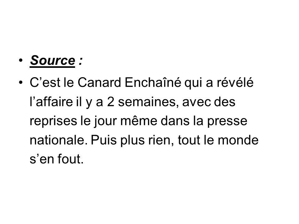 Source : Cest le Canard Enchaîné qui a révélé laffaire il y a 2 semaines, avec des reprises le jour même dans la presse nationale. Puis plus rien, tou