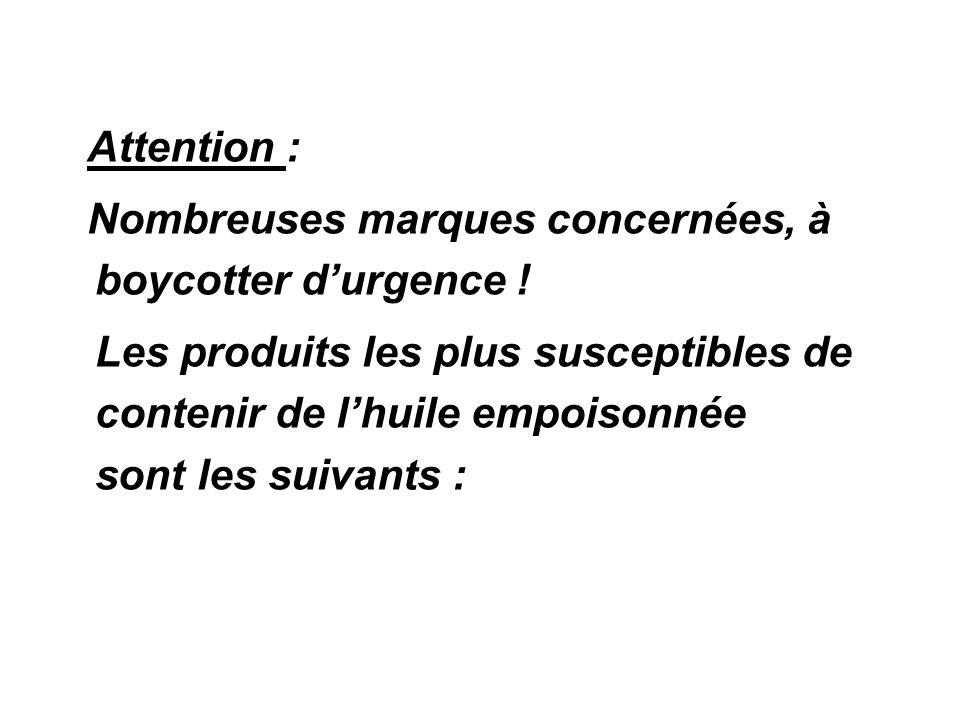 Attention : Nombreuses marques concernées, à boycotter durgence ! Les produits les plus susceptibles de contenir de lhuile empoisonnée sont les suivan