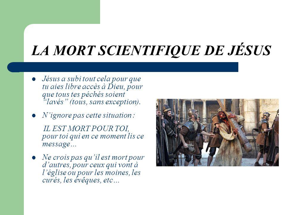 LA MORT SCIENTIFIQUE DE JÉSUS Tout cela, sans mentionner lhumiliation quil dut subir, chargé de sa propre Croix pendant près de deux kilomètres, tandi