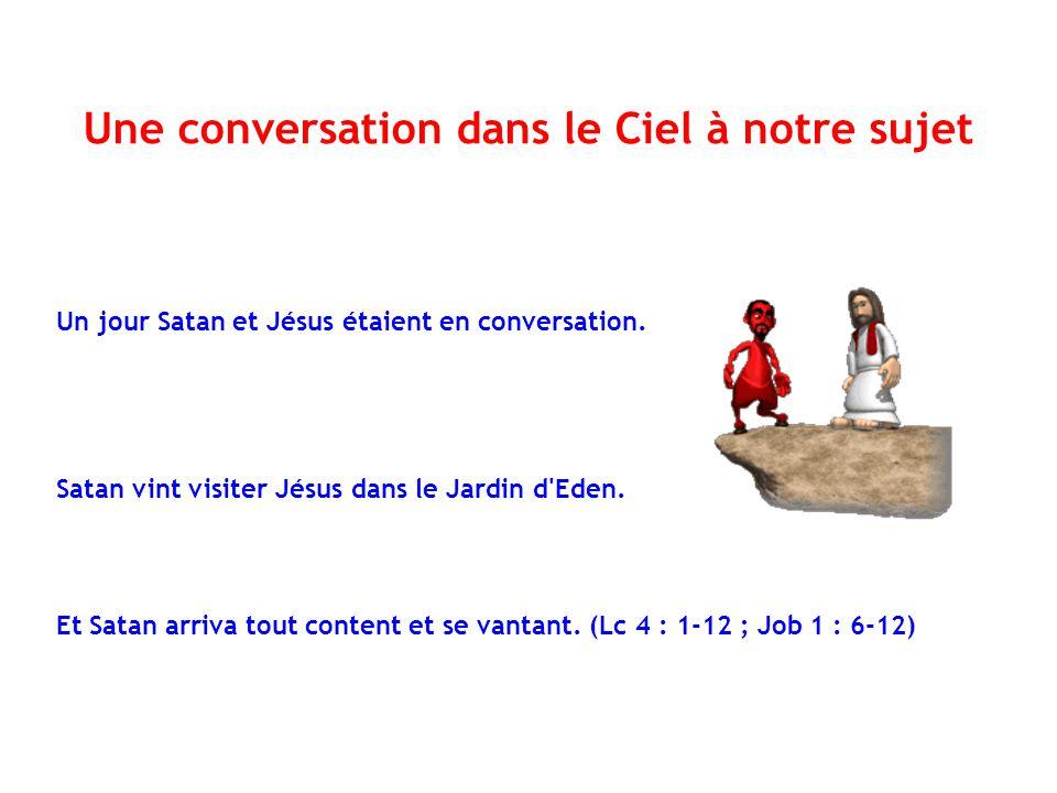 Un jour Satan et Jésus étaient en conversation. Satan vint visiter Jésus dans le Jardin d'Eden. Une conversation dans le Ciel à notre sujet Et Satan a