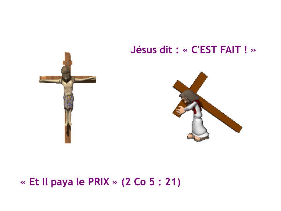Jésus dit : « C'EST FAIT ! » « Et Il paya le PRIX » (2 Co 5 : 21)