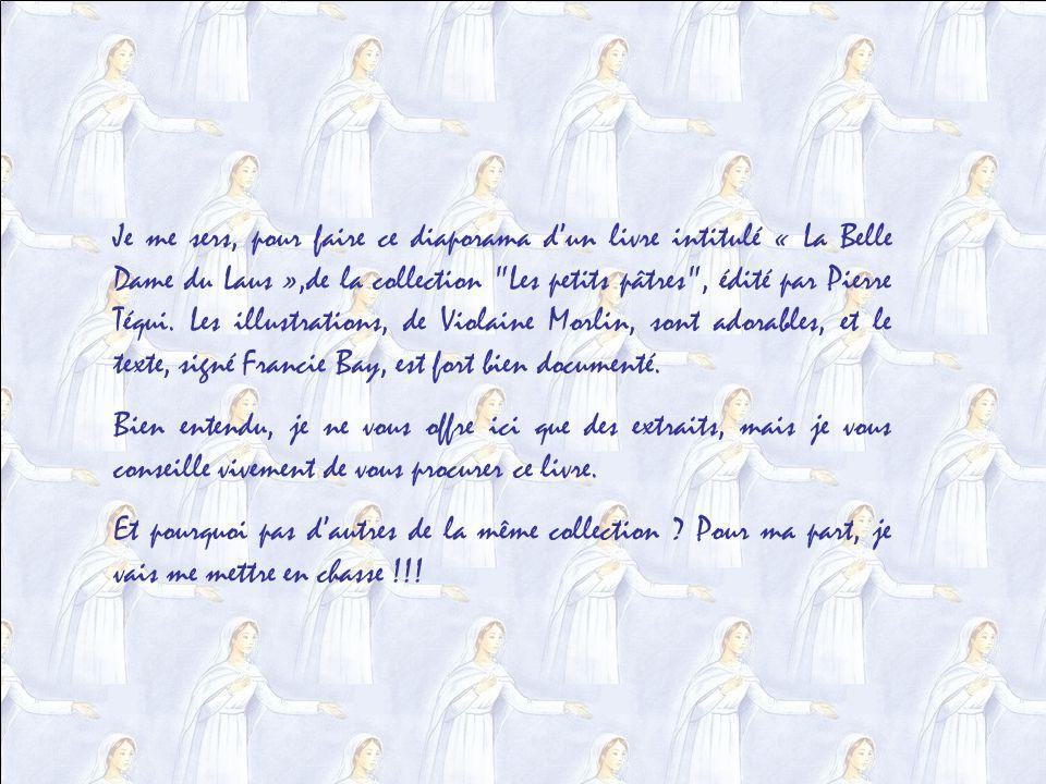 Je me sers, pour faire ce diaporama dun livre intitulé « La Belle Dame du Laus »,de la collection Les petits pâtres , édité par Pierre Téqui.