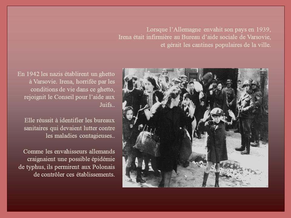 Lorsque lAllemagne envahit son pays en 1939, Irena était infirmière au Bureau daide sociale de Varsovie, et gérait les cantines populaires de la ville.