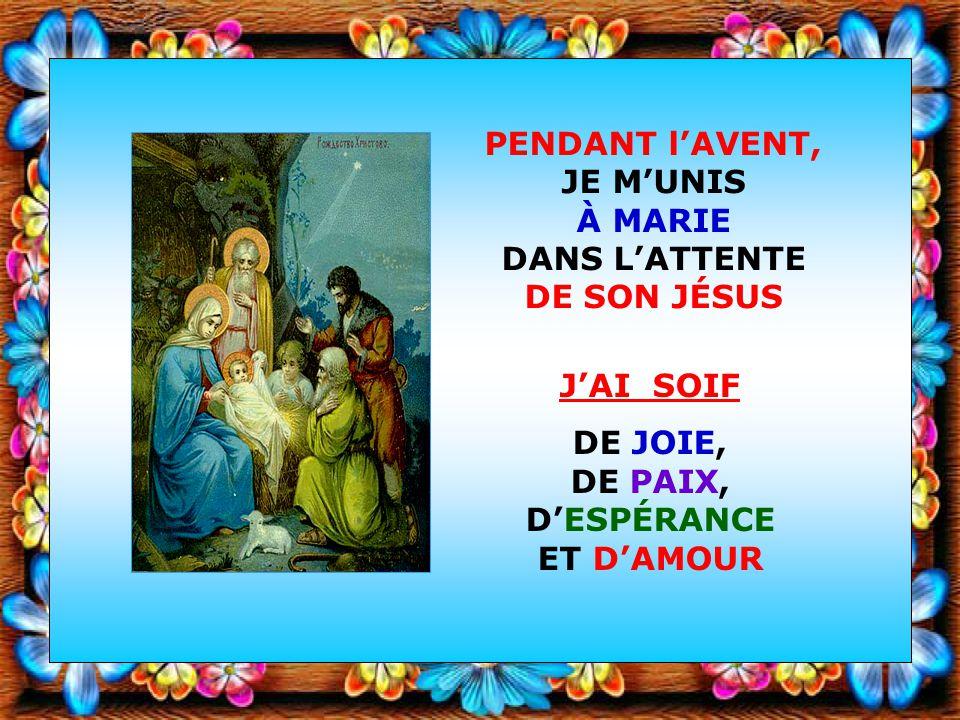 Cest avec MARIE que jaccueillerai le Messie de Dieu Ô Sainte Vierge Marie, prépare mon âme à la venue de ton divin Fils, car lAvent est la saison de l