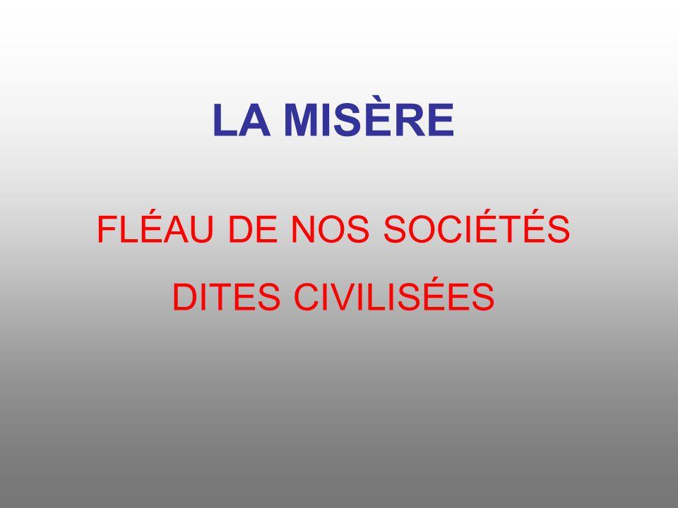 LA MISÈRE FLÉAU DE NOS SOCIÉTÉS DITES CIVILISÉES