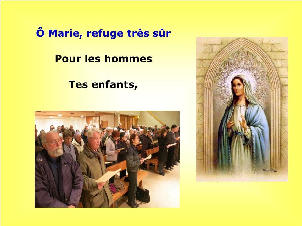 Ô Marie, refuge très sûr Pour les hommes Tes enfants,