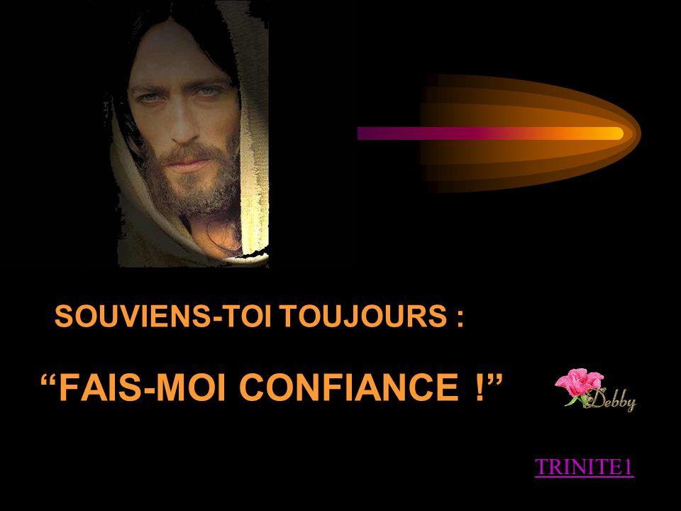 SOUVIENS-TOI TOUJOURS : FAIS-MOI CONFIANCE ! TRINITE1