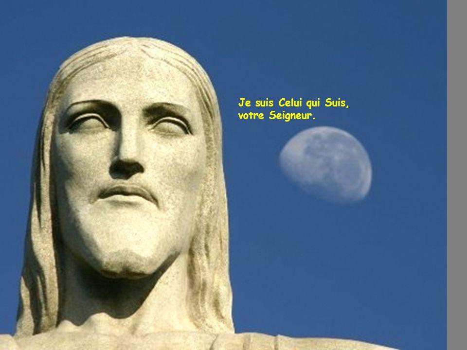 Je suis Celui qui Suis, votre Seigneur.