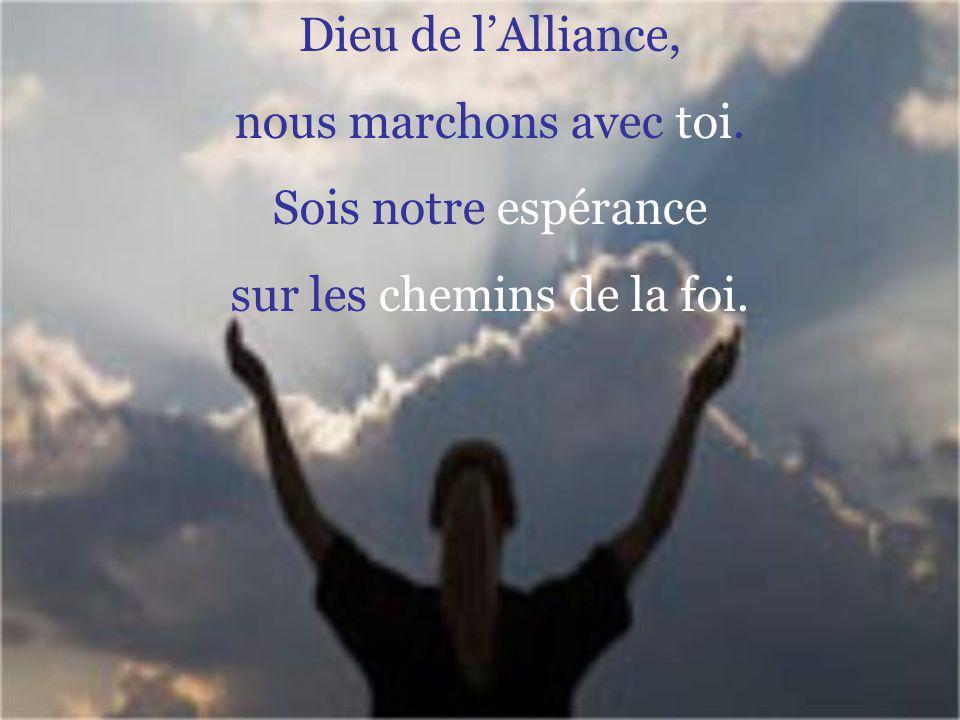 Dieu de lAlliance, nous marchons avec toi. Sois notre espérance sur les chemins de la foi.