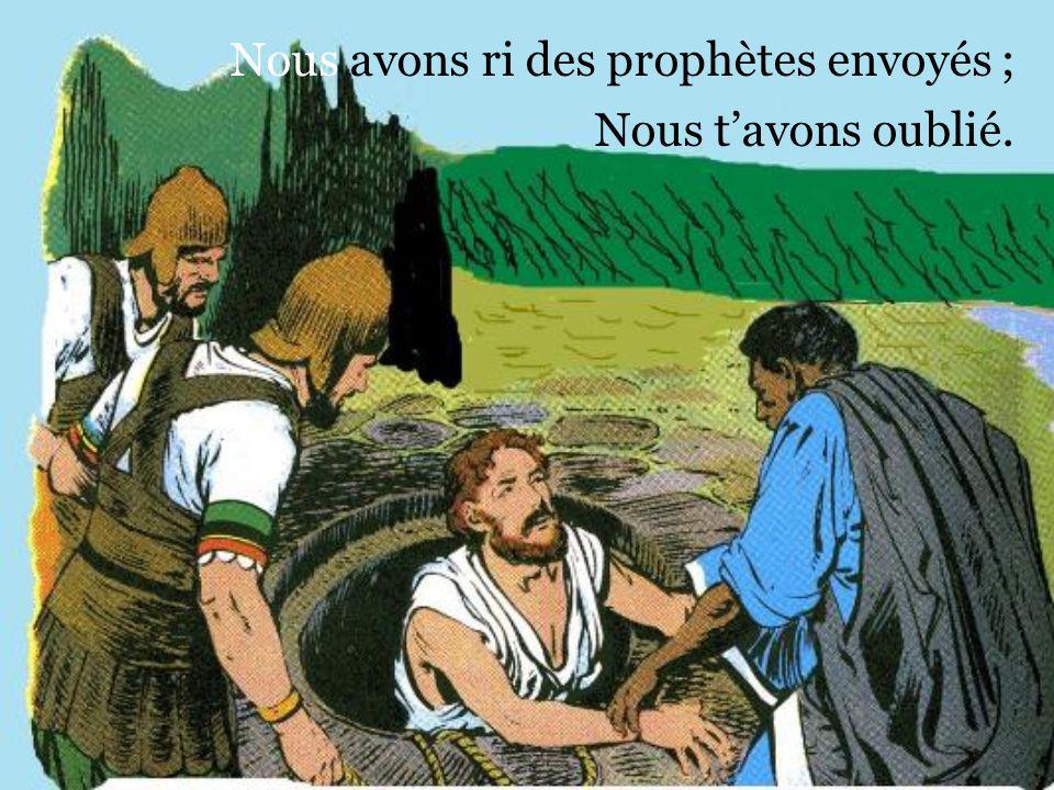 Nous avons ri des prophètes envoyés ; Nous tavons oublié.