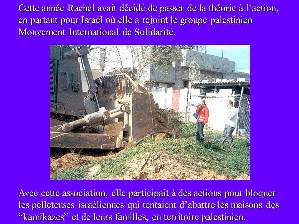 Cette année Rachel avait décidé de passer de la théorie à laction, en partant pour Israël où elle a rejoint le groupe palestinien Mouvement International de Solidarité.