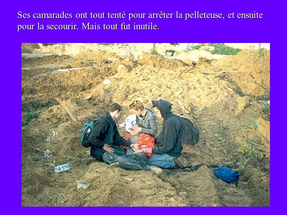 La pelleteuse la recouverte de terre, avant de lui passer dessus, a ajouté Nicolas Dure, un autre de ses camarades.