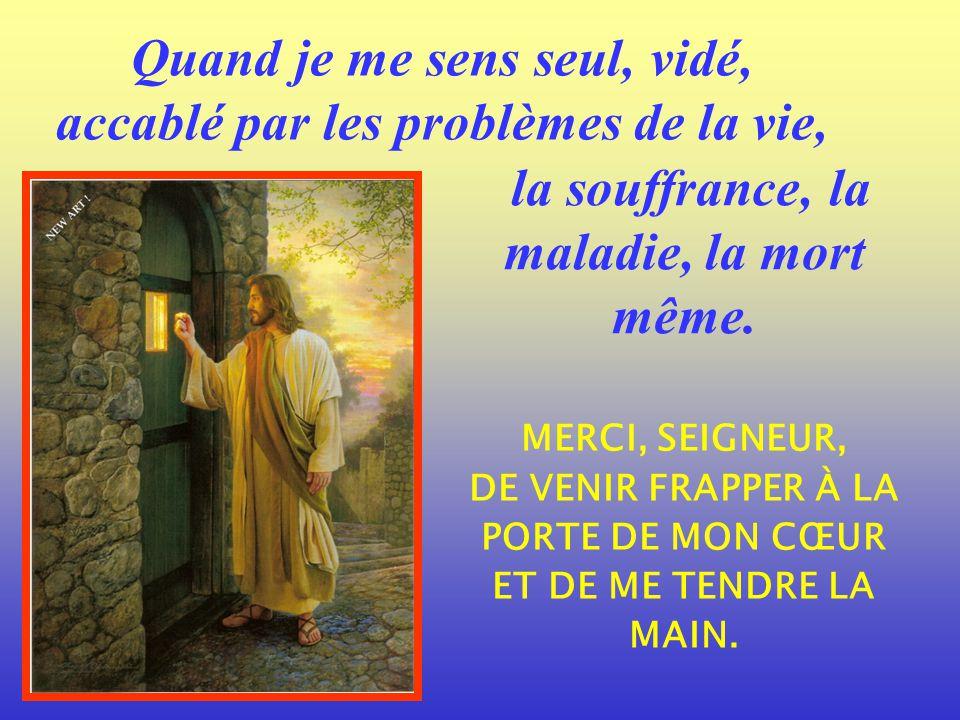 Merci, Jésus, dêtre là Quand vient lépreuve, Quand le coup fait très mal, Et que je pleure Dans le silence de ma chambre, JE ME CONSOLE CAR TU ES AVEC