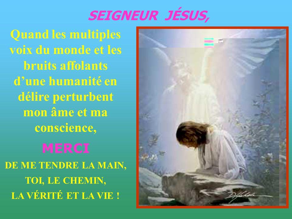 Seigneur, Quand je prie Et que tu ne réponds pas, Quand je ne sais plus te louer, te bénir, Quand je doute de toi, Quand mon cœur sest refroidi, Quand