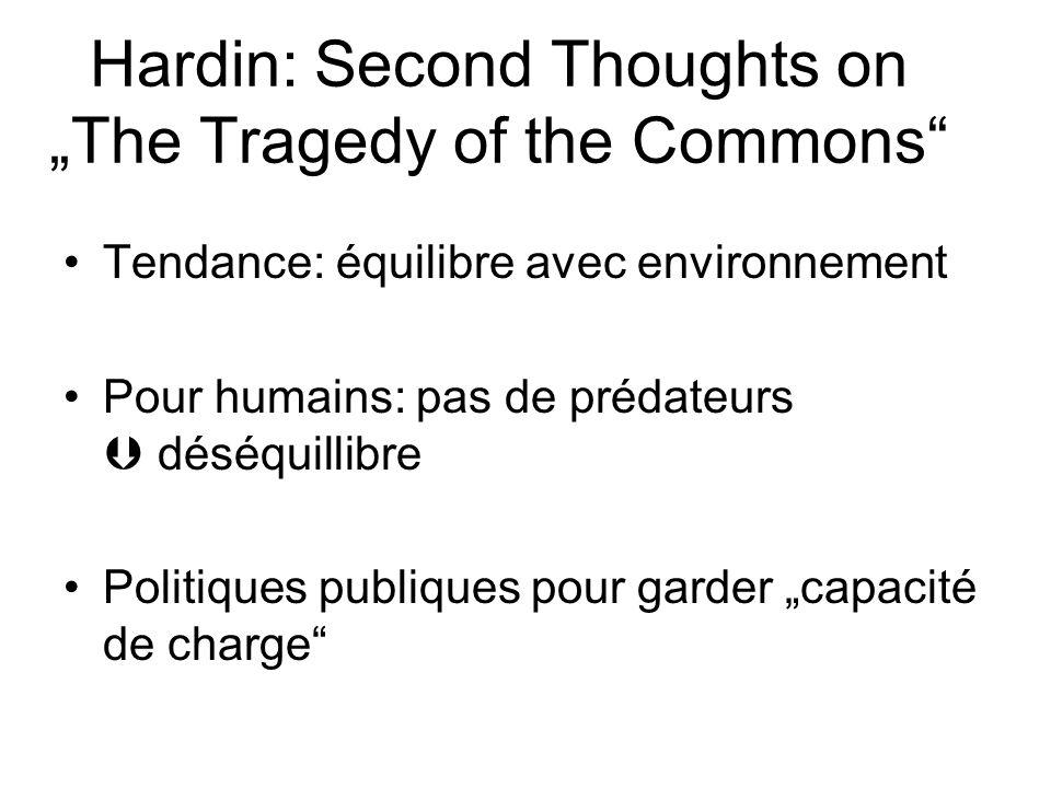 Hardin: Second Thoughts on The Tragedy of the Commons Tendance: équilibre avec environnement Pour humains: pas de prédateurs déséquillibre Politiques publiques pour garder capacité de charge