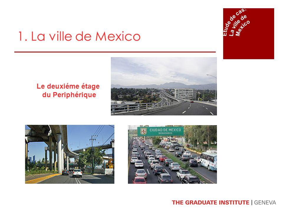 1. La ville de Mexico Le deuxiéme étage du Periphérique