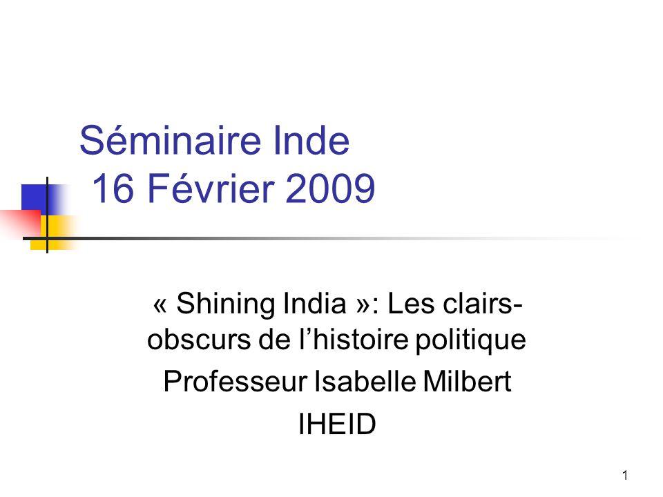 1 Séminaire Inde 16 Février 2009 « Shining India »: Les clairs- obscurs de lhistoire politique Professeur Isabelle Milbert IHEID