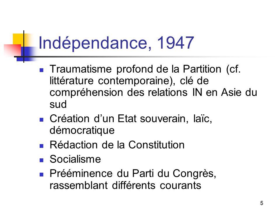 5 Indépendance, 1947 Traumatisme profond de la Partition (cf. littérature contemporaine), clé de compréhension des relations IN en Asie du sud Créatio