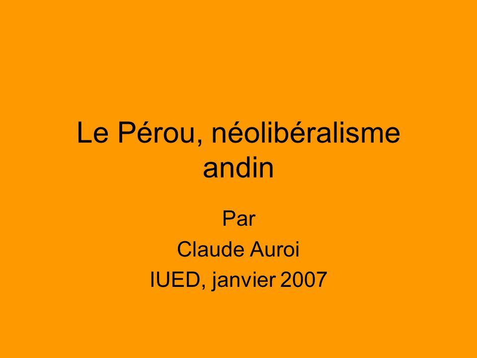 Le Pérou, néolibéralisme andin Par Claude Auroi IUED, janvier 2007