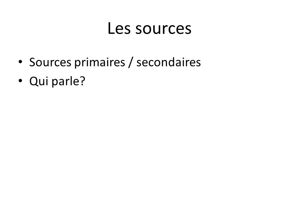 Les sources Sources primaires / secondaires Qui parle