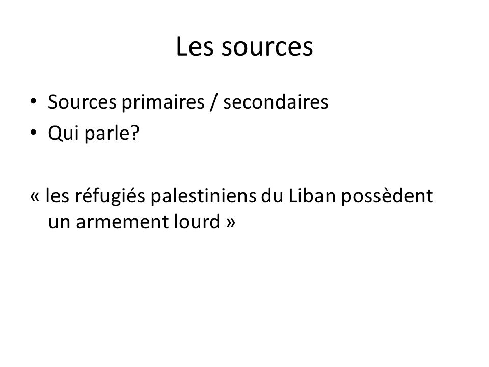 Les sources Sources primaires / secondaires Qui parle.