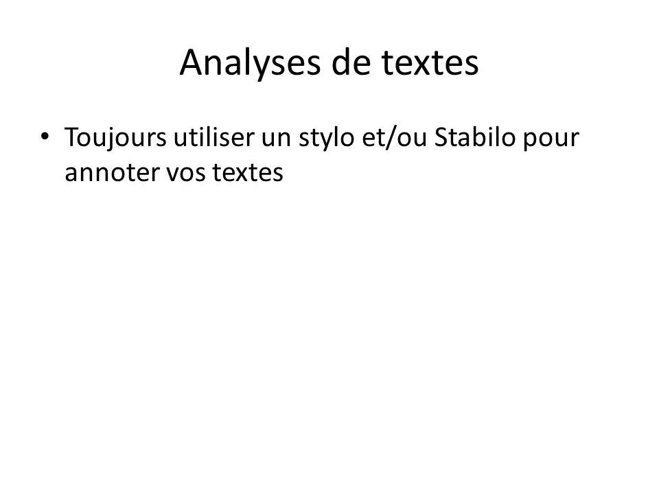 Analyses de textes Toujours utiliser un stylo et/ou Stabilo pour annoter vos textes Faire de brefs résumés une fois la lecture terminée => rendre les textes lus utilisables