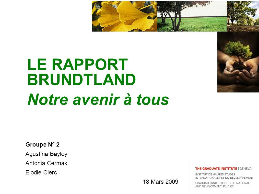 Groupe N° 2 Agustina Bayley Antonia Cermak Elodie Clerc 18 Mars 2009 LE RAPPORT BRUNDTLAND Notre avenir à tous