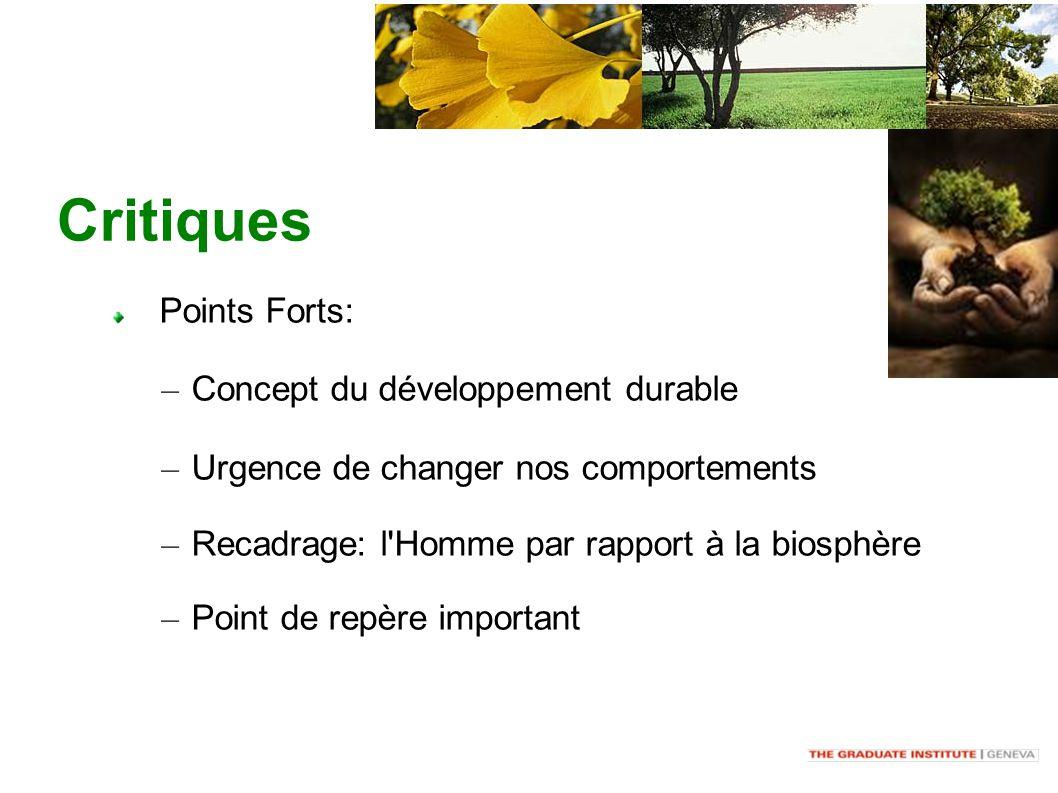 Critiques Points Forts: – Concept du développement durable – Urgence de changer nos comportements – Recadrage: l Homme par rapport à la biosphère – Point de repère important