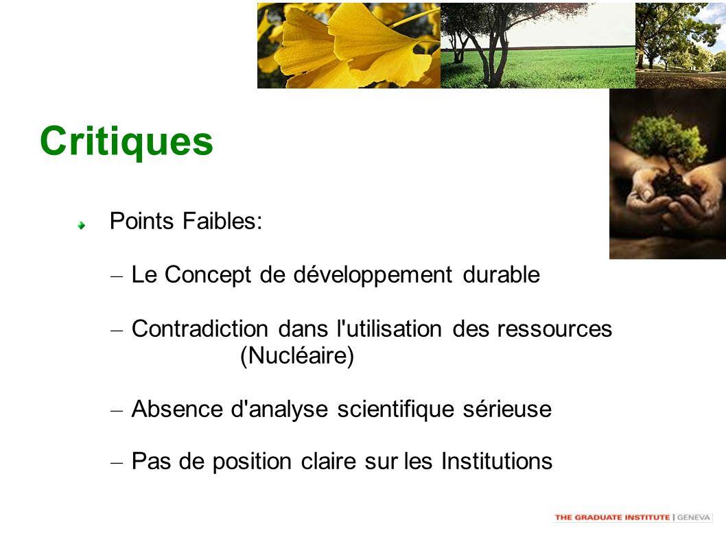 Critiques Points Faibles: – Le Concept de développement durable – Contradiction dans l utilisation des ressources (Nucléaire) – Absence d analyse scientifique sérieuse – Pas de position claire sur les Institutions