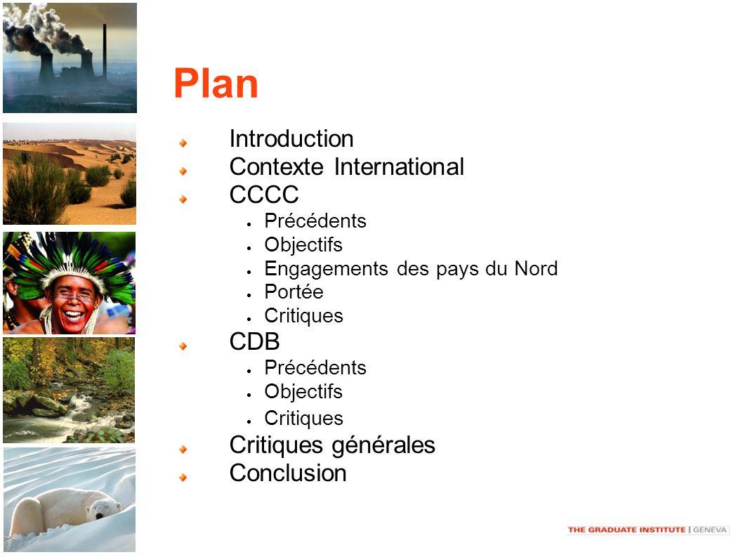 Plan Introduction Contexte International CCCC Précédents Objectifs Engagements des pays du Nord Portée Critiques CDB Précédents Objectifs Critiques Critiques générales Conclusion