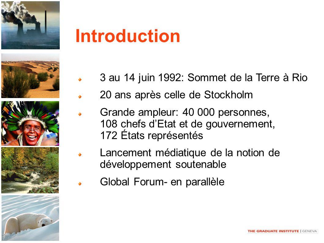 Introduction 3 au 14 juin 1992: Sommet de la Terre à Rio 20 ans après celle de Stockholm Grande ampleur: 40 000 personnes, 108 chefs dEtat et de gouvernement, 172 États représentés Lancement médiatique de la notion de développement soutenable Global Forum- en parallèle