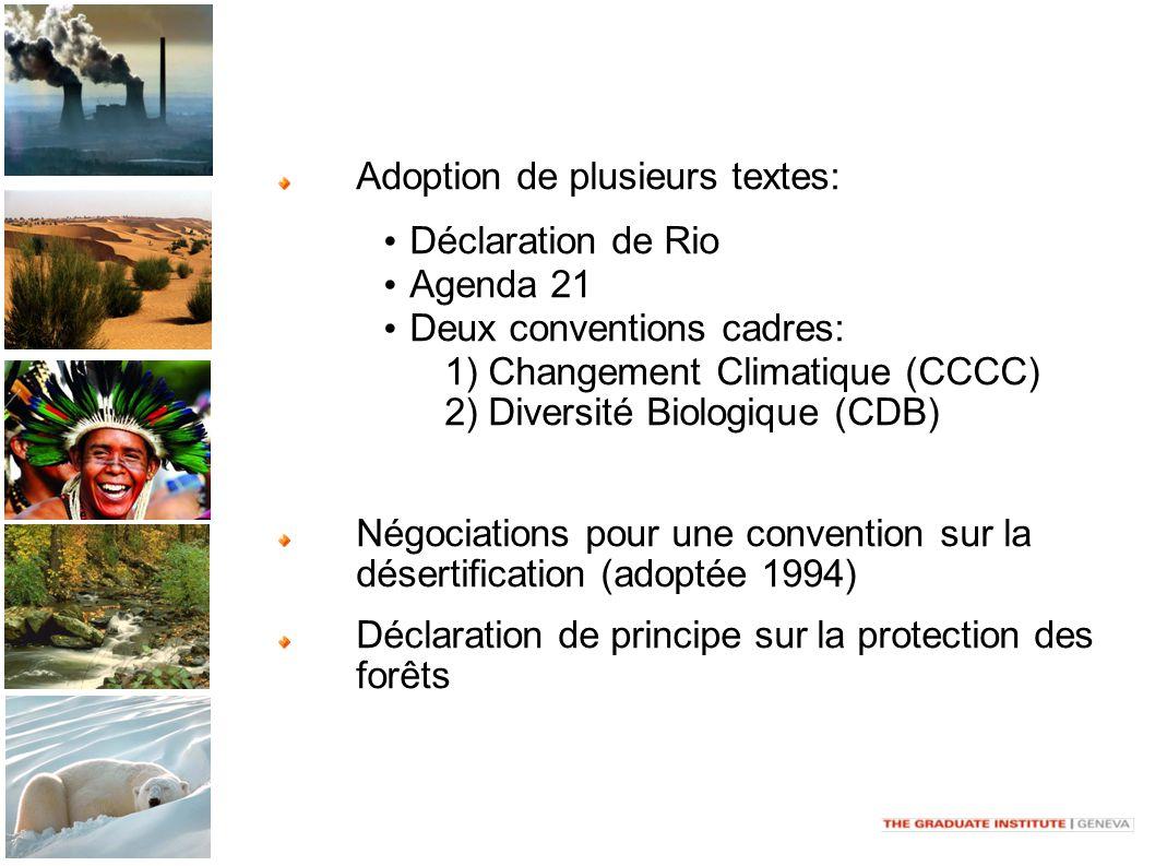 Adoption de plusieurs textes: Déclaration de Rio Agenda 21 Deux conventions cadres: 1) Changement Climatique (CCCC) 2) Diversité Biologique (CDB) Négociations pour une convention sur la désertification (adoptée 1994) Déclaration de principe sur la protection des forêts
