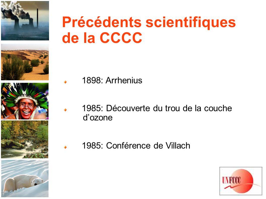 Précédents scientifiques de la CCCC 1898: Arrhenius 1985: Découverte du trou de la couche dozone 1985: Conférence de Villach