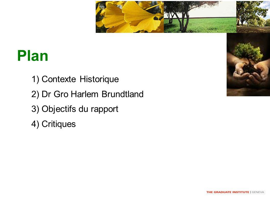 1) Contexte Historique 2) Dr Gro Harlem Brundtland 3) Objectifs du rapport 4) Critiques Plan
