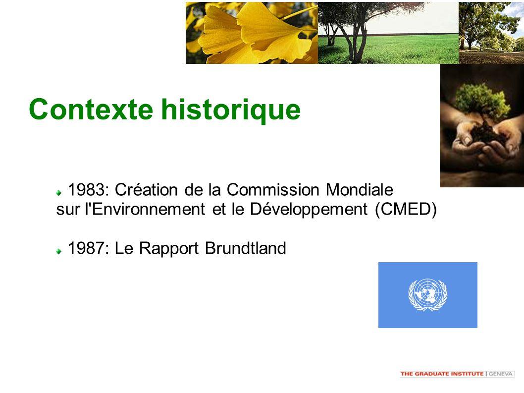 Contexte historique 1983: Création de la Commission Mondiale sur l Environnement et le Développement (CMED) 1987: Le Rapport Brundtland