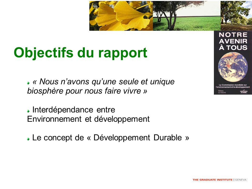 Objectifs du rapport « Nous navons quune seule et unique biosphère pour nous faire vivre » Interdépendance entre Environnement et développement Le concept de « Développement Durable »