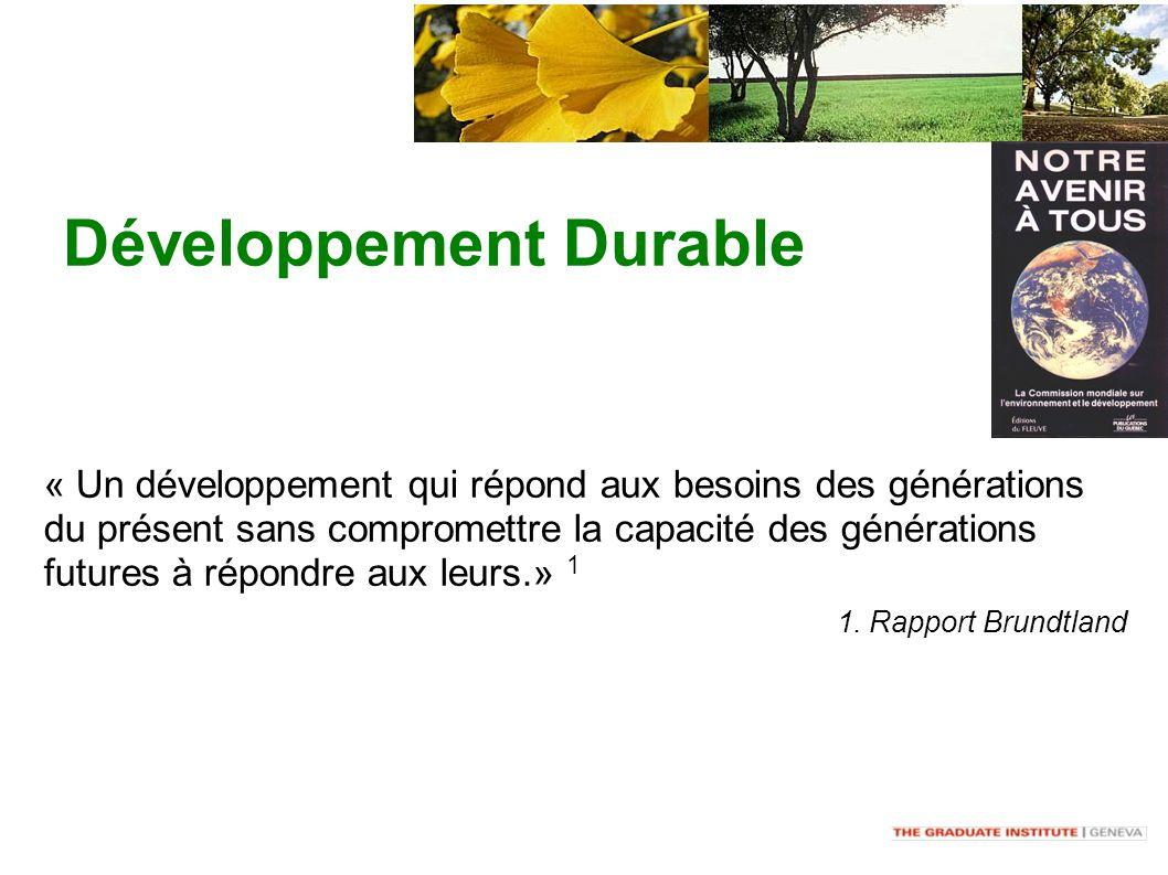 Développement Durable « Un développement qui répond aux besoins des générations du présent sans compromettre la capacité des générations futures à répondre aux leurs.» 1 1.